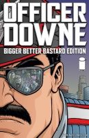 OFFICER DOWNE: BIGGER, BETTER, BASTARD EDITION HC