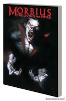 MORBIUS: THE LIVING VAMPIRE — THE MAN CALLED MORBIUS TPB