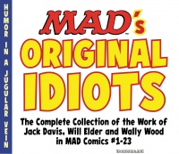 MAD'S ORIGINAL IDIOTS: THE COMPLETE COLLECTION OF THE WORK OF JACK DAVIS, WILL ELDER AND WALLY WOOD IN MAD COMICS #1-23