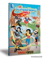 DC SUPER HERO GIRLS VOL. 1: FINALS CRISIS TP