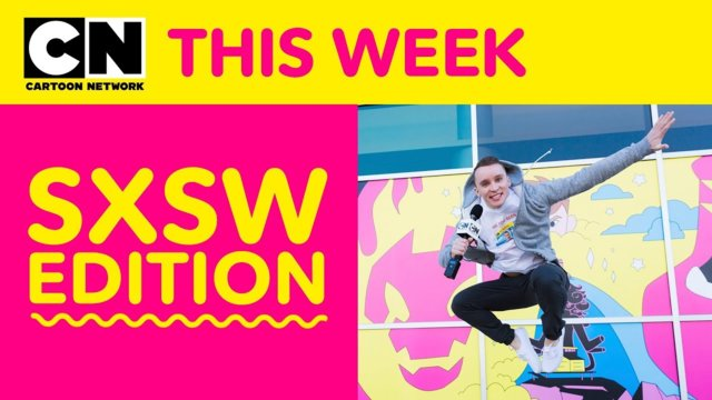 SXSW Edition | Cartoon Network This Week
